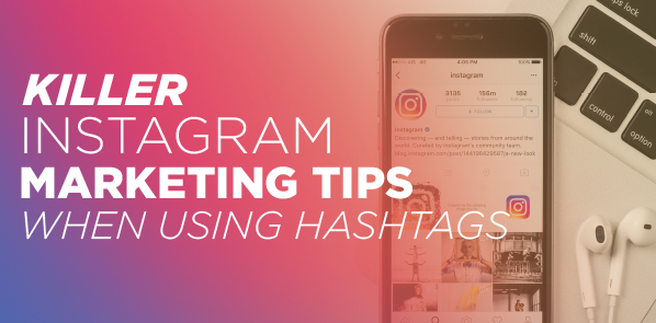 Instagram Marketing Tips When Using Hashtags