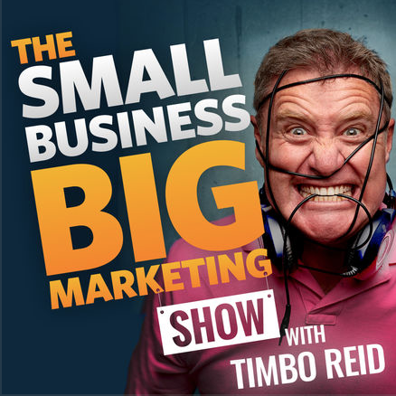 The Small Business Big Marketing Show Podcast with Timbo Reid